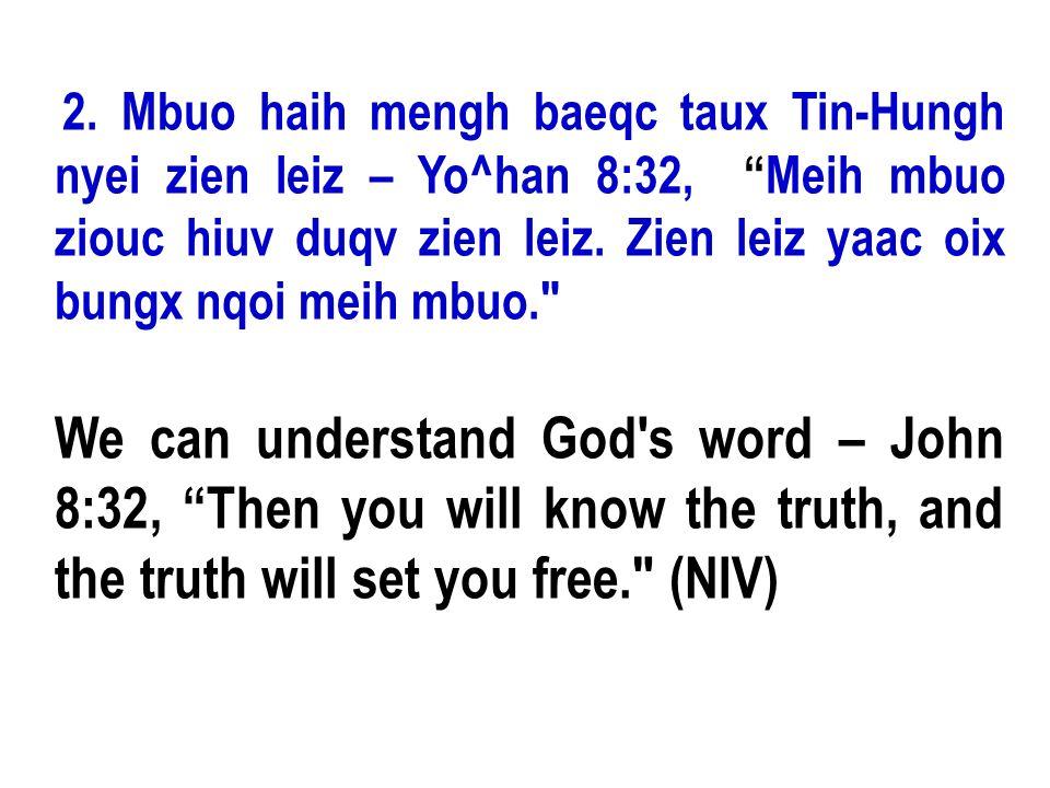 2. Mbuo haih mengh baeqc taux Tin-Hungh nyei zien leiz – Yo^han 8:32, Meih mbuo ziouc hiuv duqv zien leiz. Zien leiz yaac oix bungx nqoi meih mbuo.