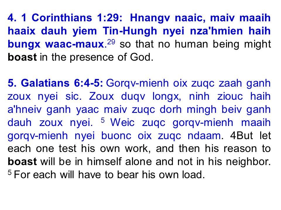4. 1 Corinthians 1:29: Hnangv naaic, maiv maaih haaix dauh yiem Tin-Hungh nyei nza hmien haih bungx waac-maux.29 so that no human being might boast in the presence of God.