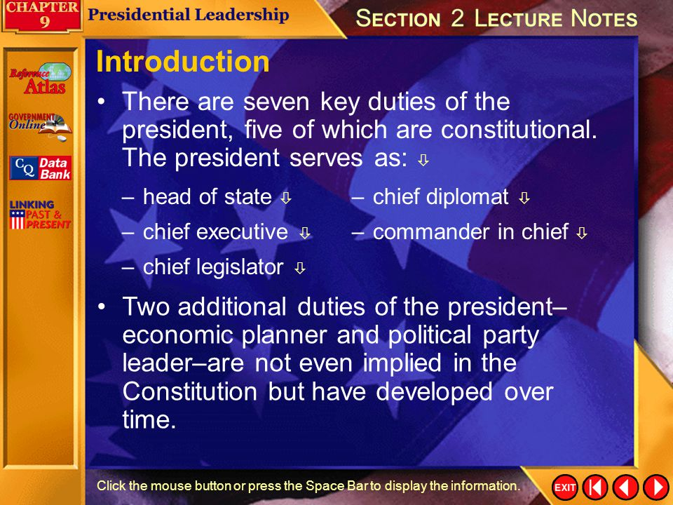 Introduction There are seven key duties of the president, five of which are constitutional. The president serves as: 