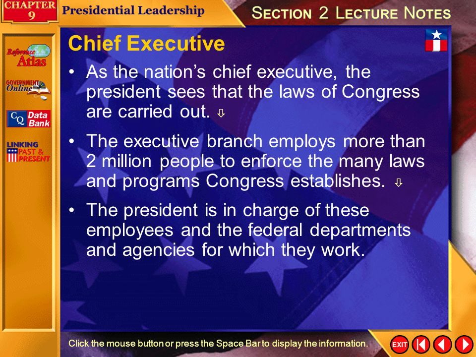 Chief Executive As the nation's chief executive, the president sees that the laws of Congress are carried out. 