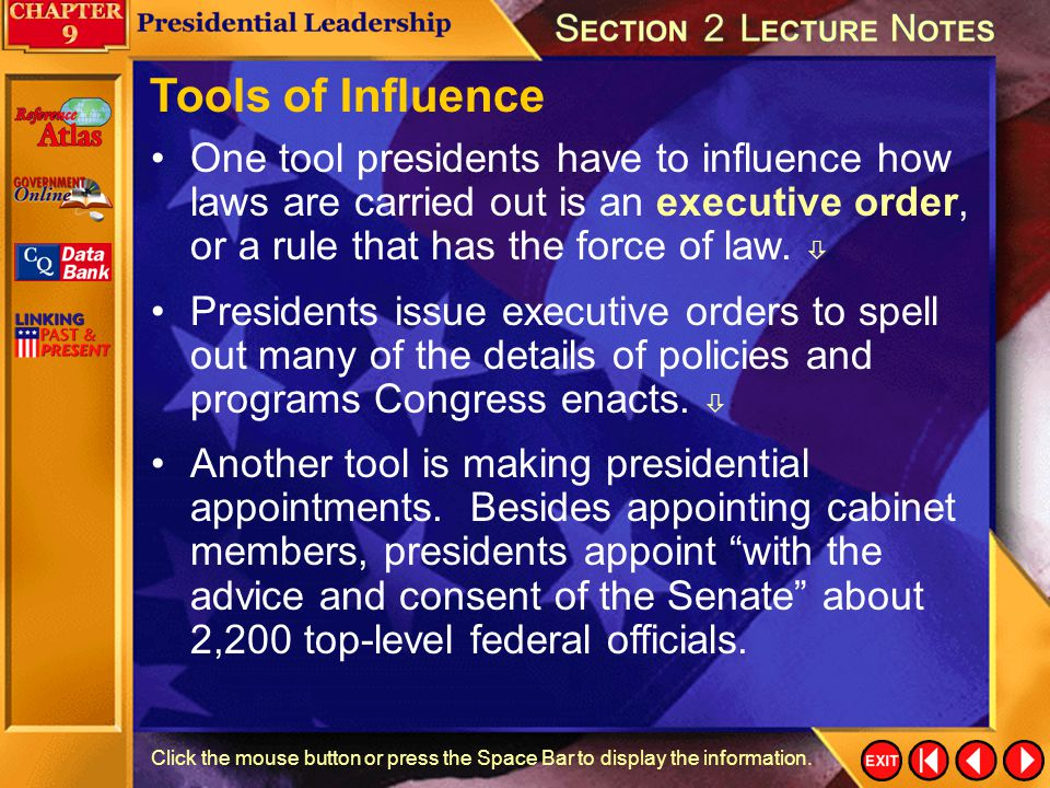 Tools of Influence One tool presidents have to influence how laws are carried out is an executive order, or a rule that has the force of law. 