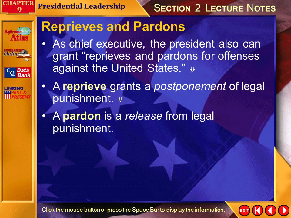 Reprieves and Pardons As chief executive, the president also can grant reprieves and pardons for offenses against the United States. 