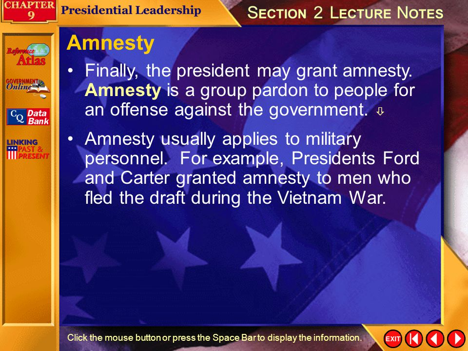Amnesty Finally, the president may grant amnesty. Amnesty is a group pardon to people for an offense against the government. 