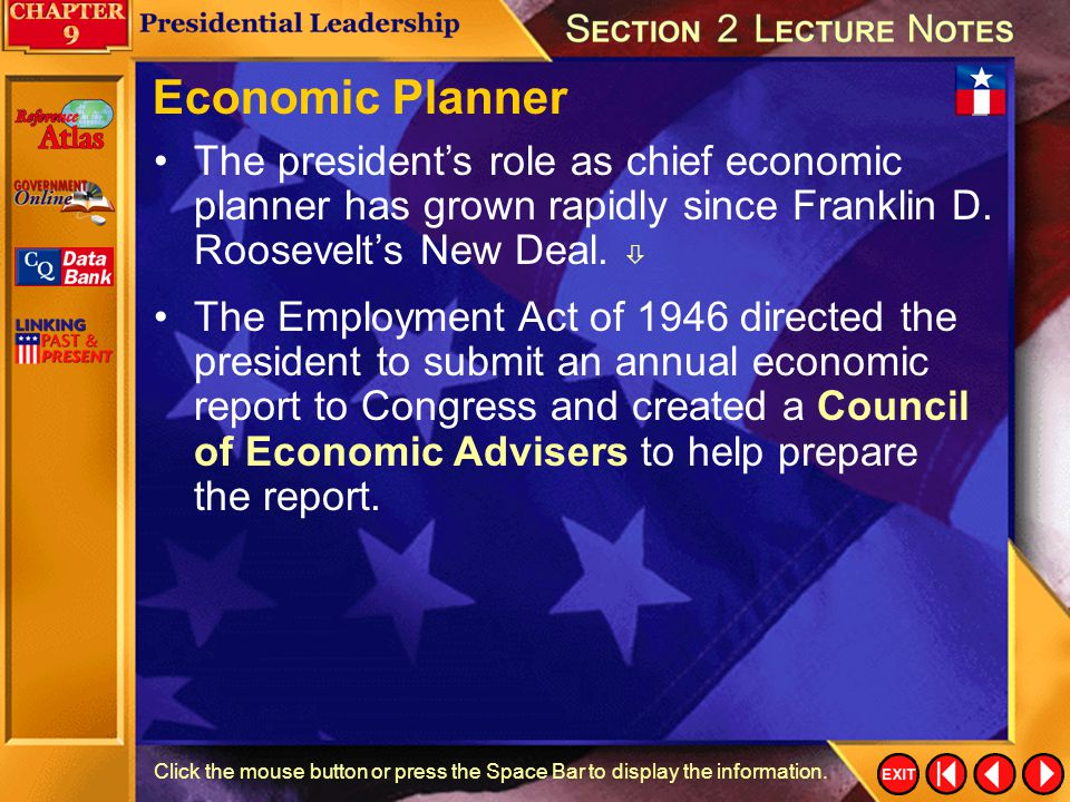 Economic Planner The president's role as chief economic planner has grown rapidly since Franklin D. Roosevelt's New Deal. 