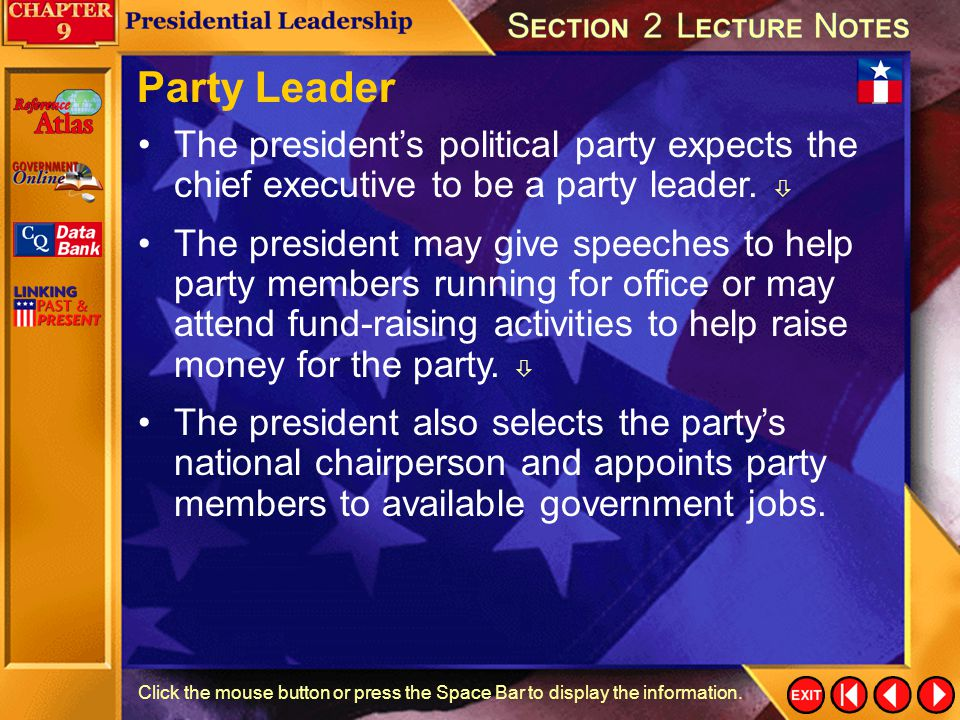 Party Leader The president's political party expects the chief executive to be a party leader. 