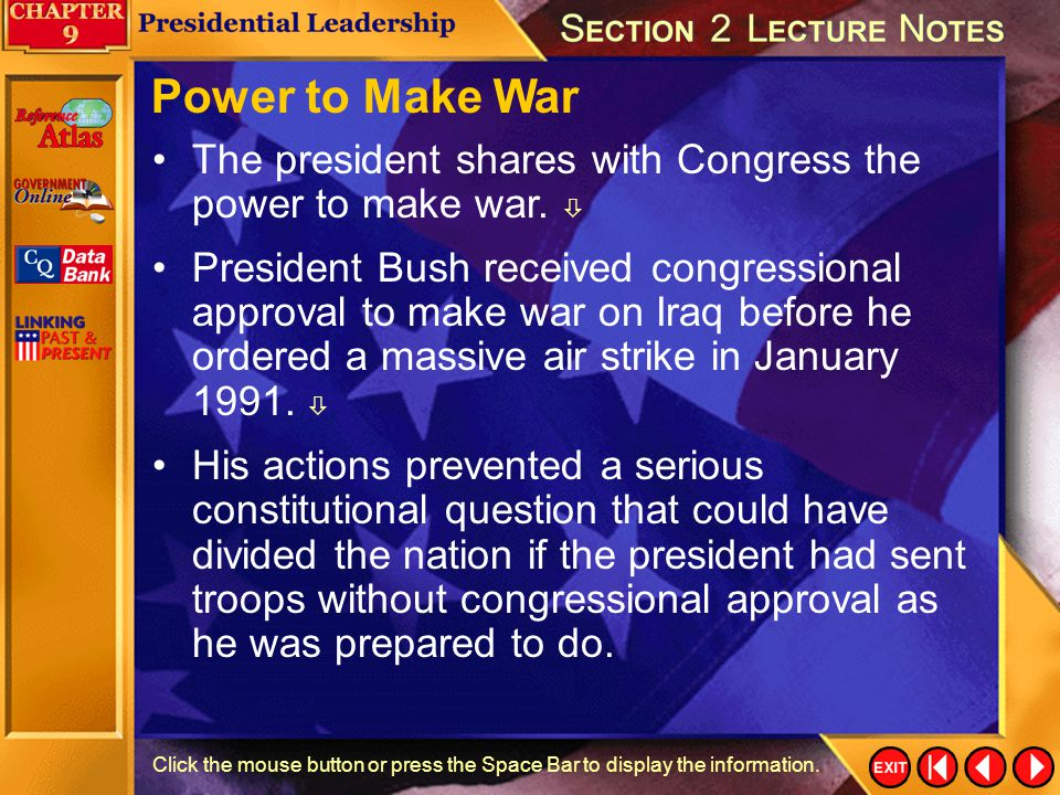 Power to Make War The president shares with Congress the power to make war. 