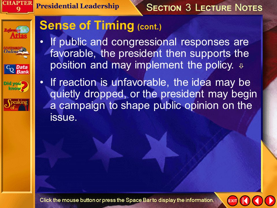 Sense of Timing (cont.) If public and congressional responses are favorable, the president then supports the position and may implement the policy. 