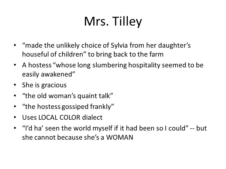 Mrs. Tilley made the unlikely choice of Sylvia from her daughter's houseful of children to bring back to the farm.