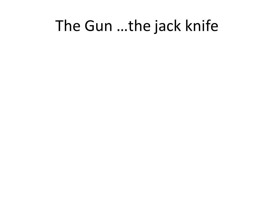 The Gun …the jack knife