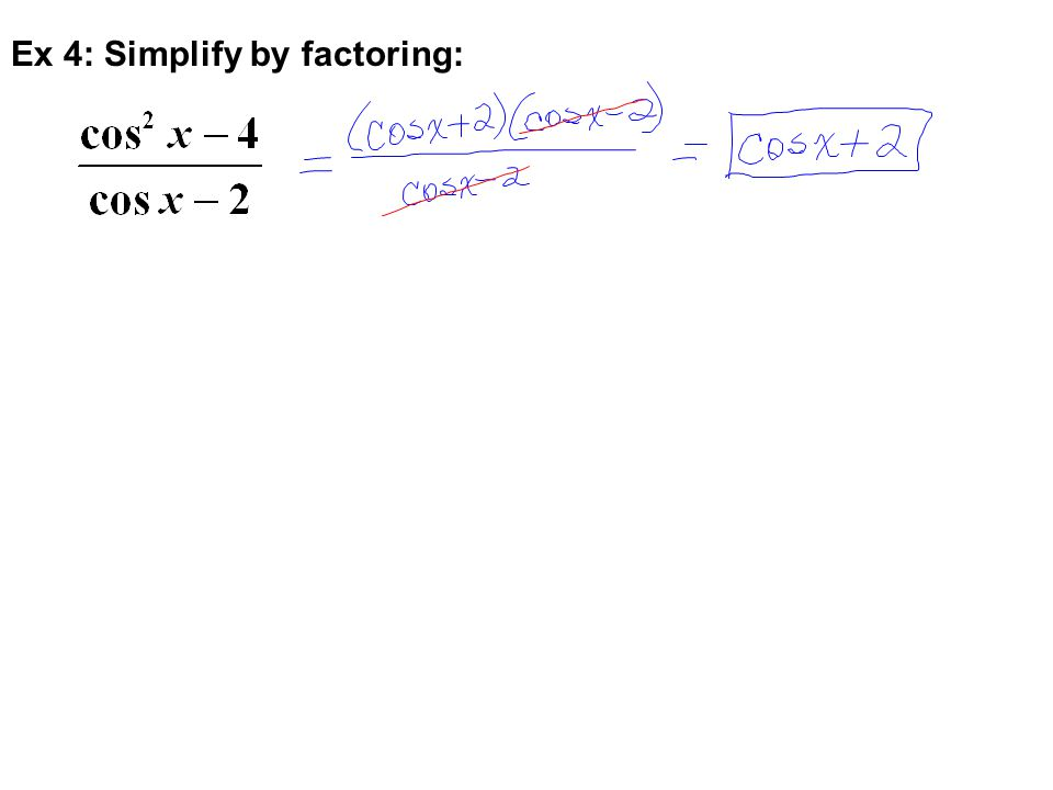 Ex 4: Simplify by factoring: