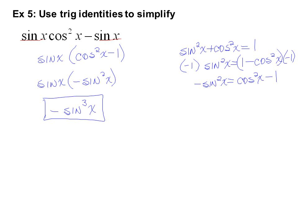 Ex 5: Use trig identities to simplify