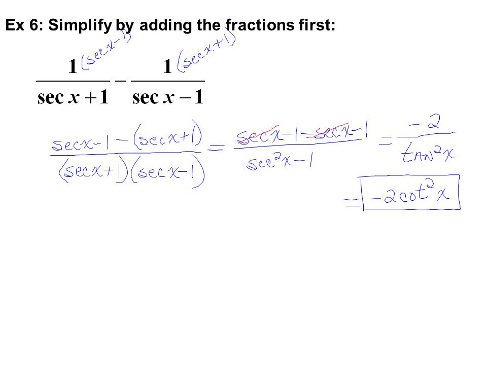 Ex 6: Simplify by adding the fractions first: