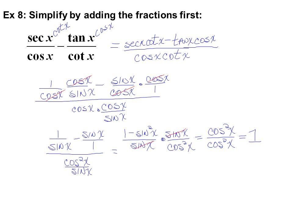 Ex 8: Simplify by adding the fractions first: