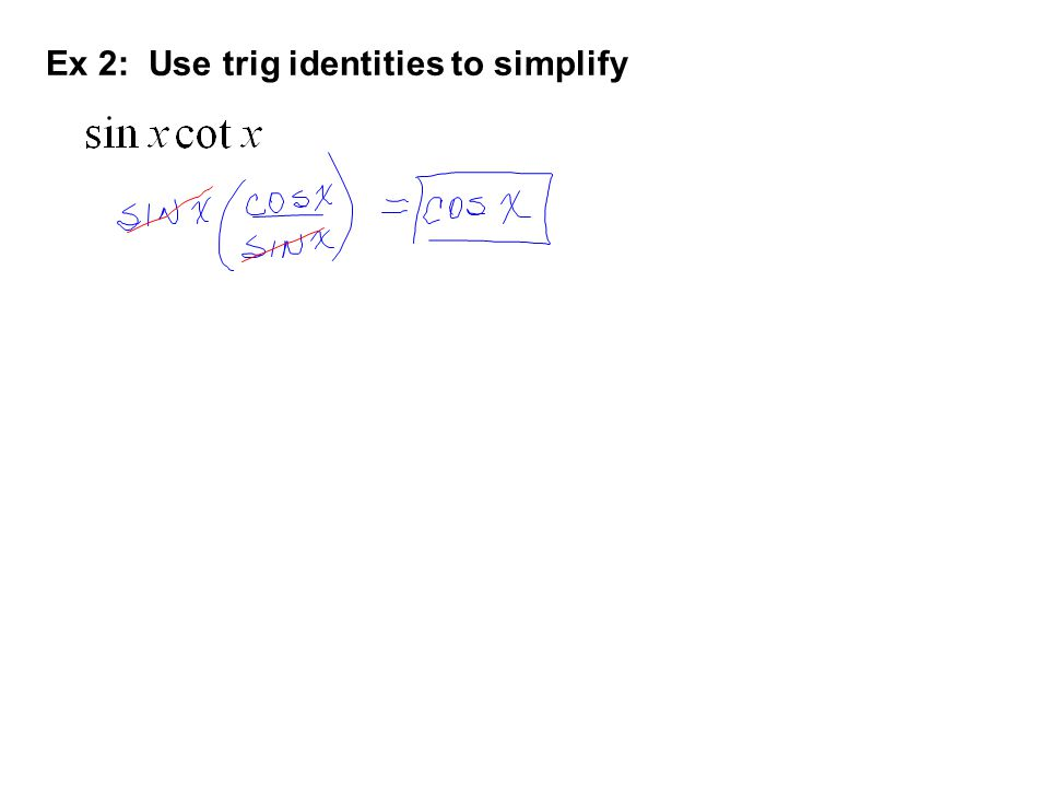 Ex 2: Use trig identities to simplify