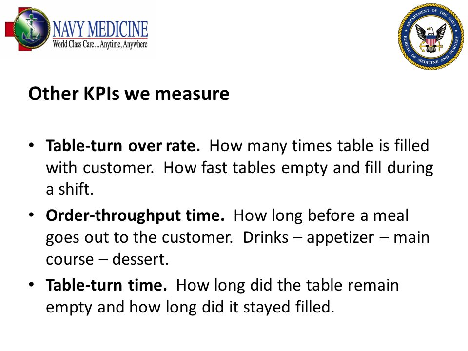 Other KPIs we measureTable-turn over rate. How many times table is filled with customer. How fast tables empty and fill during a shift.