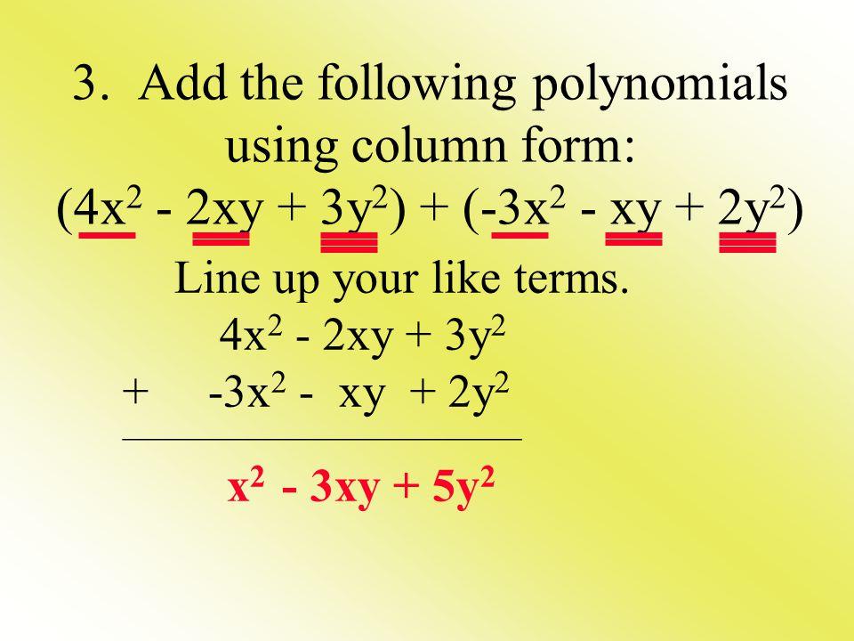 3. Add the following polynomials using column form: (4x2 - 2xy + 3y2) + (-3x2 - xy + 2y2)