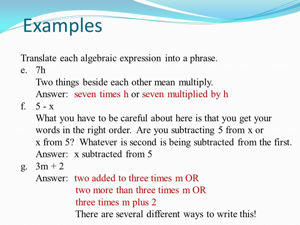 Examples Translate each algebraic expression into a phrase. e. 7h