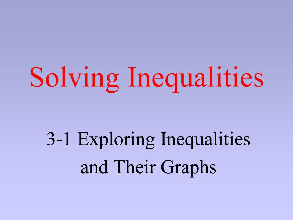 3-1 Exploring Inequalities and Their Graphs