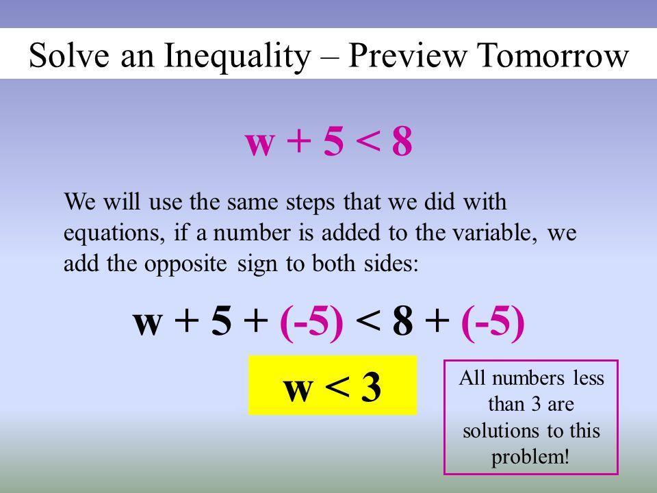 w + 5 < 8 w + 5 + (-5) < 8 + (-5) w < 3