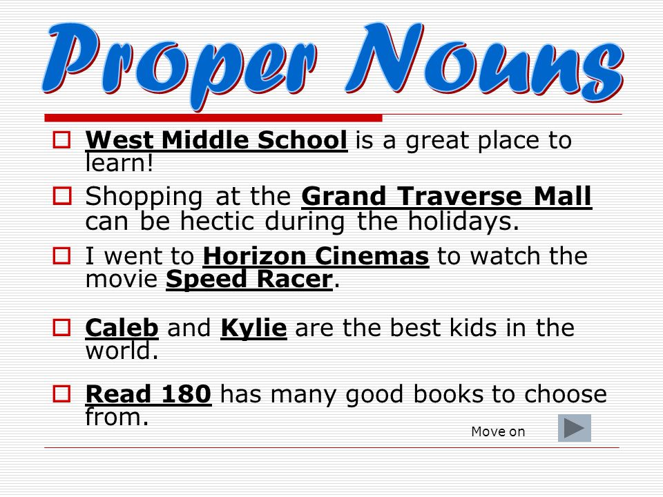 Proper Nouns West Middle School is a great place to learn! Shopping at the Grand Traverse Mall can be hectic during the holidays.