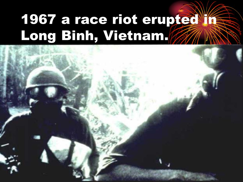 1967 a race riot erupted in Long Binh, Vietnam.
