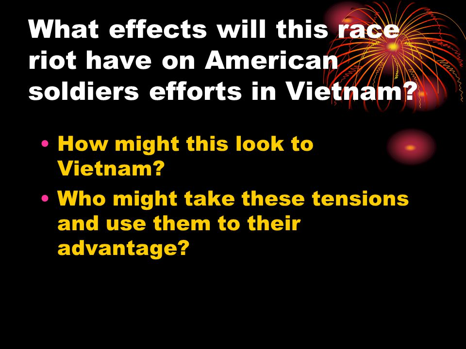 What effects will this race riot have on American soldiers efforts in Vietnam