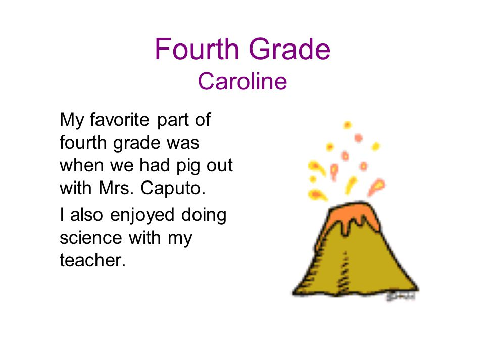 Fourth Grade Caroline My favorite part of fourth grade was when we had pig out with Mrs.