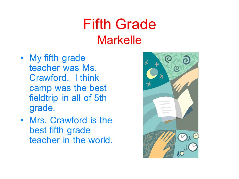Fifth Grade Markelle My fifth grade teacher was Ms. Crawford. I think camp was the best fieldtrip in all of 5th grade.