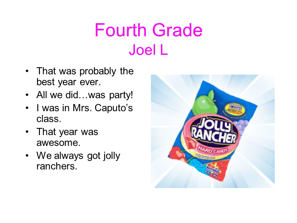 Fourth Grade Joel L That was probably the best year ever.