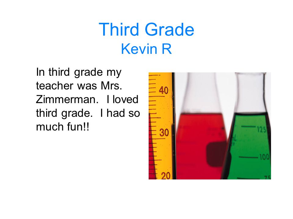 Third Grade Kevin R In third grade my teacher was Mrs.