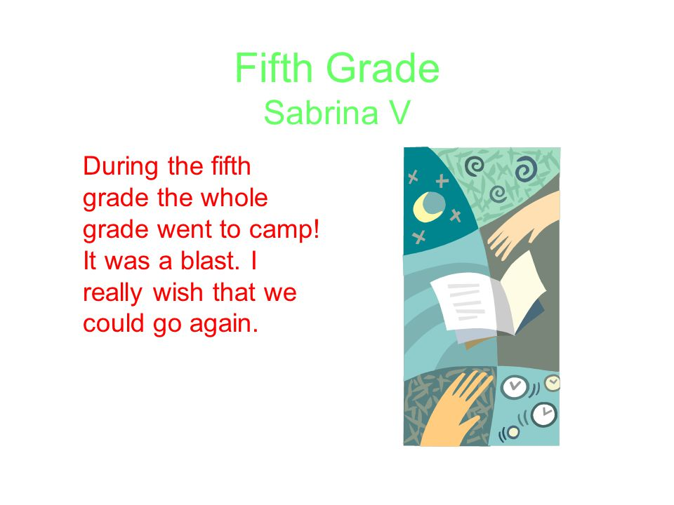 Fifth Grade Sabrina V During the fifth grade the whole grade went to camp.