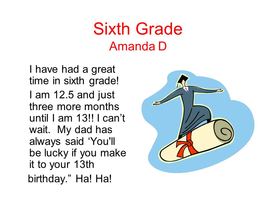 Sixth Grade Amanda D I have had a great time in sixth grade!