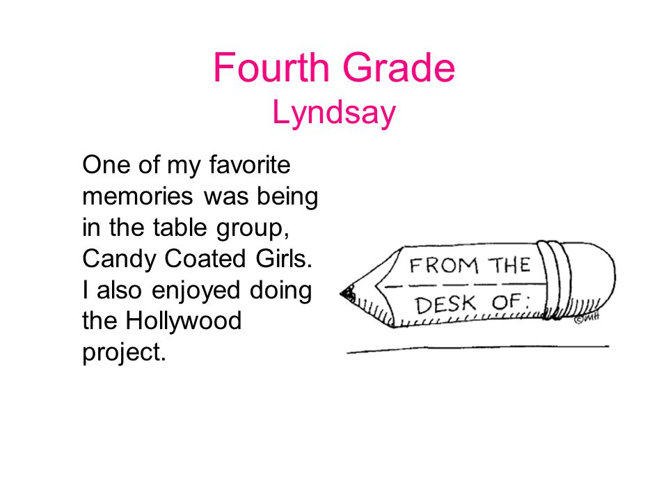 Fourth Grade Lyndsay One of my favorite memories was being in the table group, Candy Coated Girls.