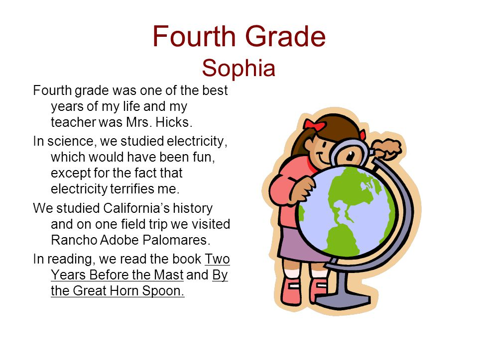 Fourth Grade Sophia Fourth grade was one of the best years of my life and my teacher was Mrs. Hicks.