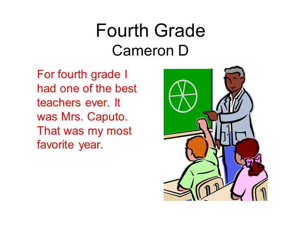 Fourth Grade Cameron D For fourth grade I had one of the best teachers ever.