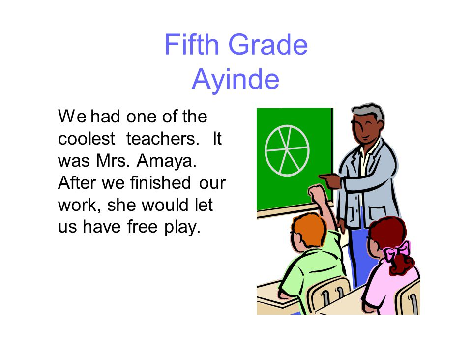 Fifth Grade Ayinde We had one of the coolest teachers.