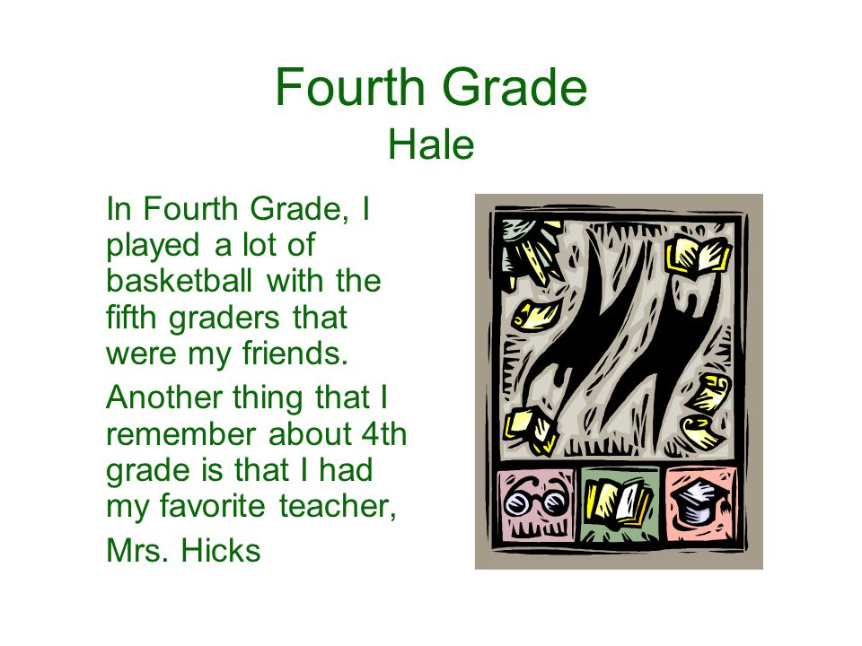 Fourth Grade Hale In Fourth Grade, I played a lot of basketball with the fifth graders that were my friends.