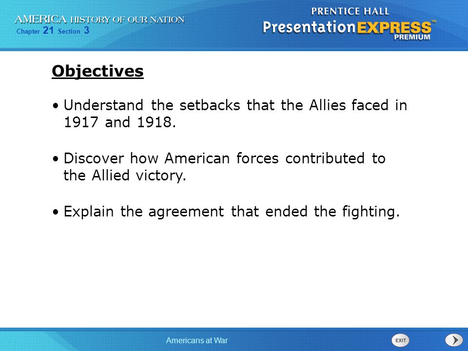 Objectives Understand the setbacks that the Allies faced in 1917 and 1918. Discover how American forces contributed to the Allied victory.