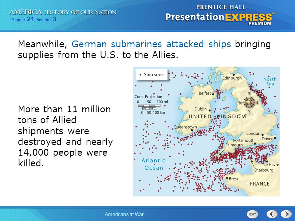Meanwhile, German submarines attacked ships bringing supplies from the U.S. to the Allies.