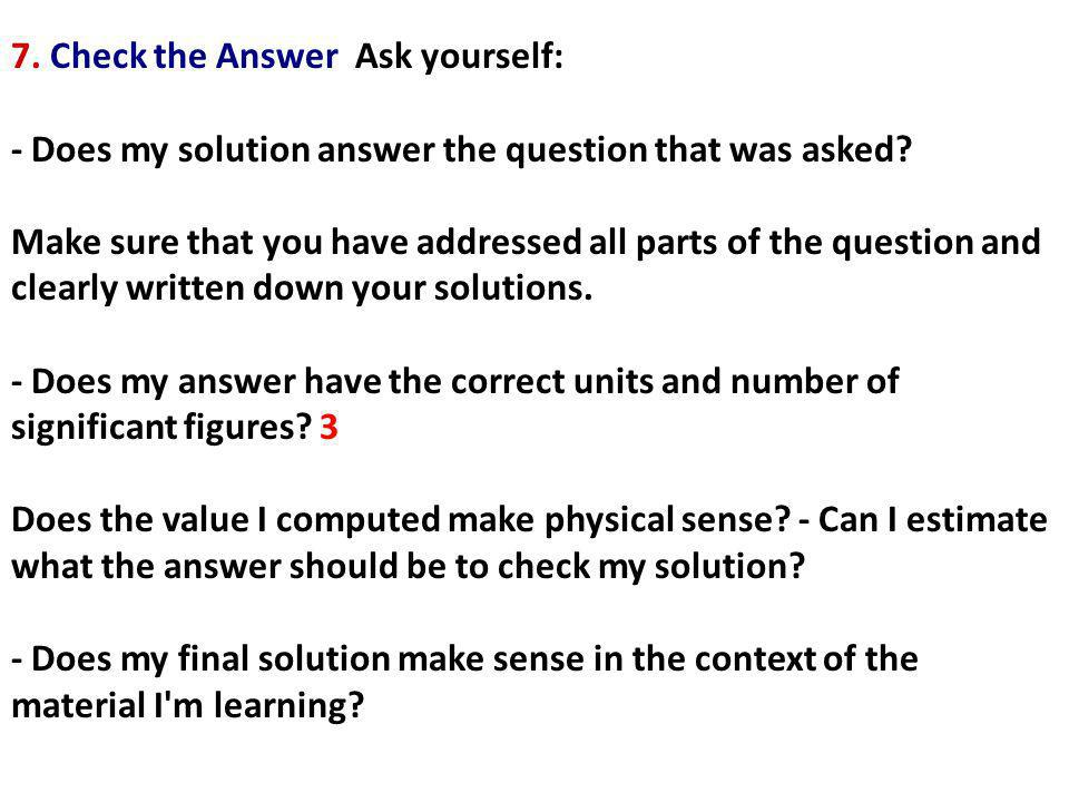 7. Check the Answer Ask yourself: