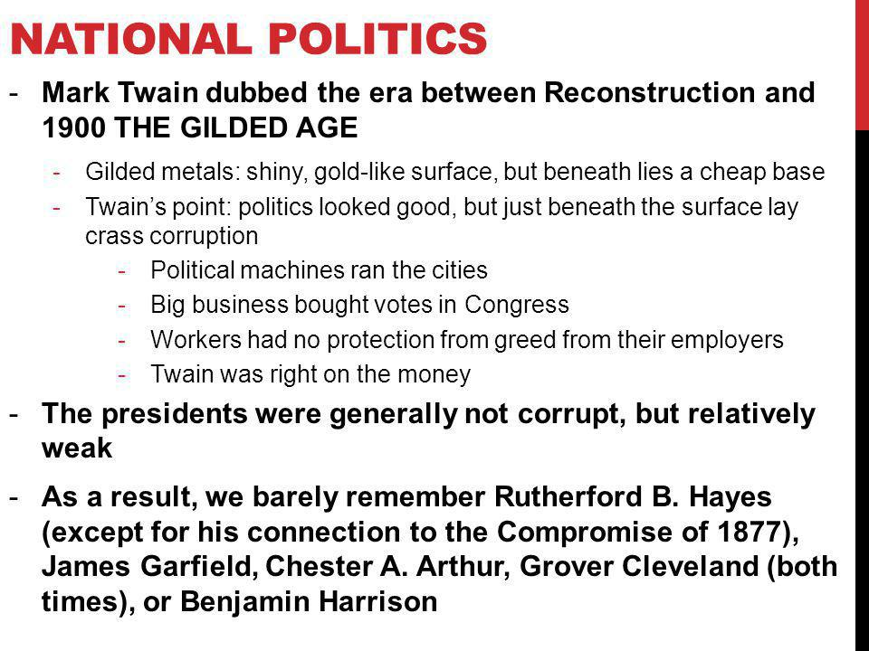 National Politics Mark Twain dubbed the era between Reconstruction and 1900 THE GILDED AGE.