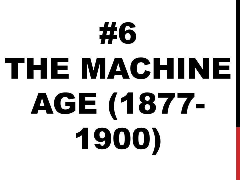 #6 The Machine Age (1877-1900)