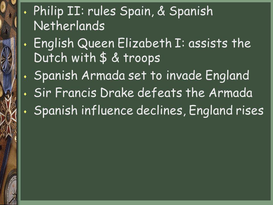 Philip II: rules Spain, & Spanish Netherlands