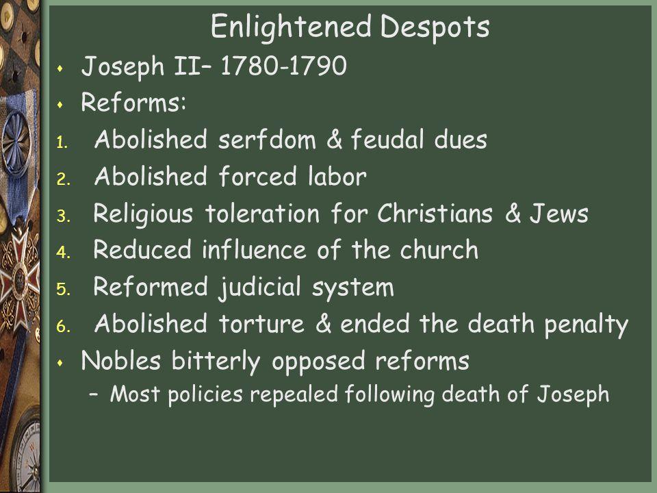 Enlightened Despots Joseph II– 1780-1790 Reforms: