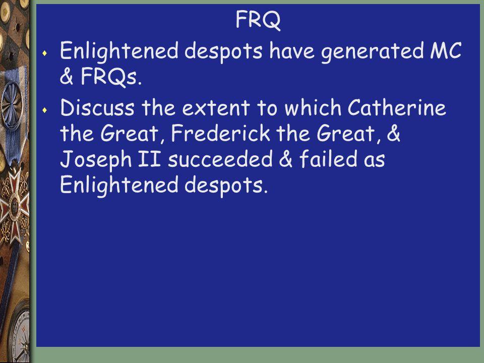 FRQ Enlightened despots have generated MC & FRQs.