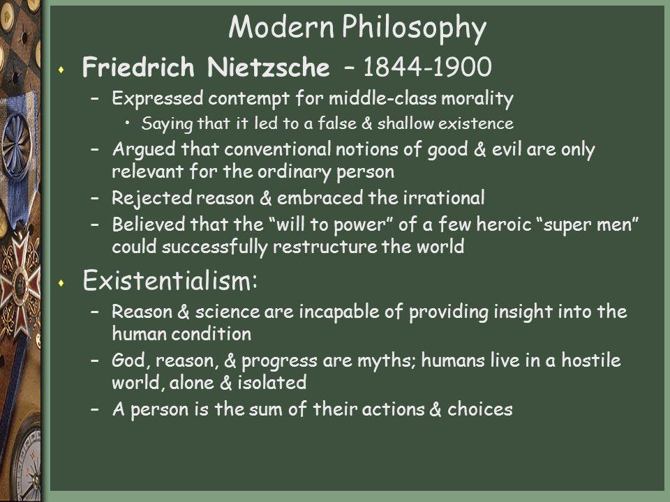 Modern Philosophy Friedrich Nietzsche – 1844-1900 Existentialism:
