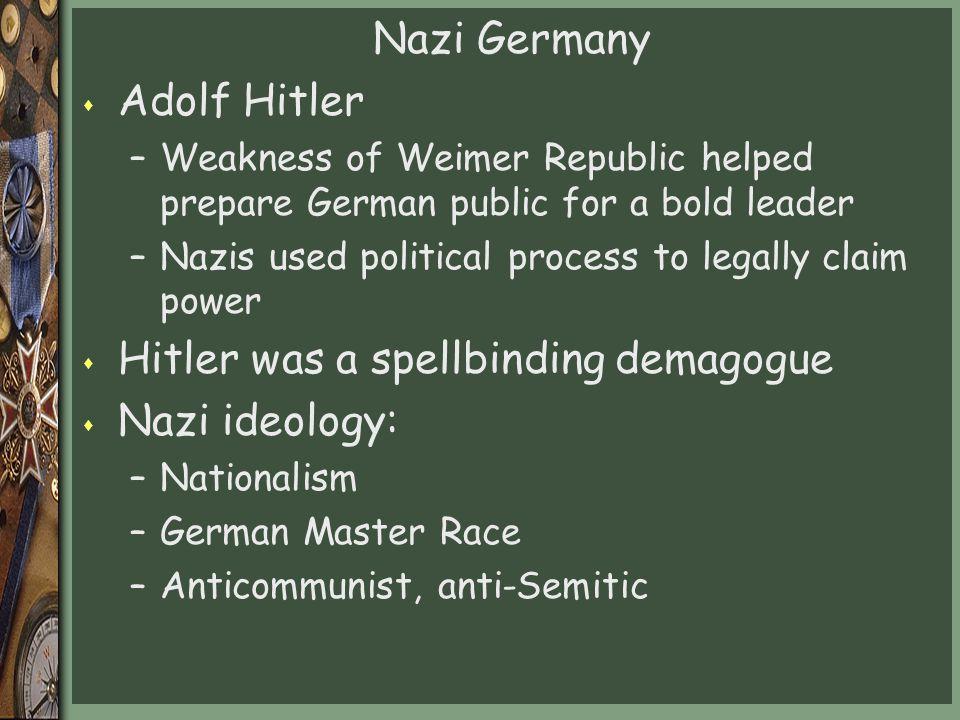 Hitler was a spellbinding demagogue Nazi ideology: