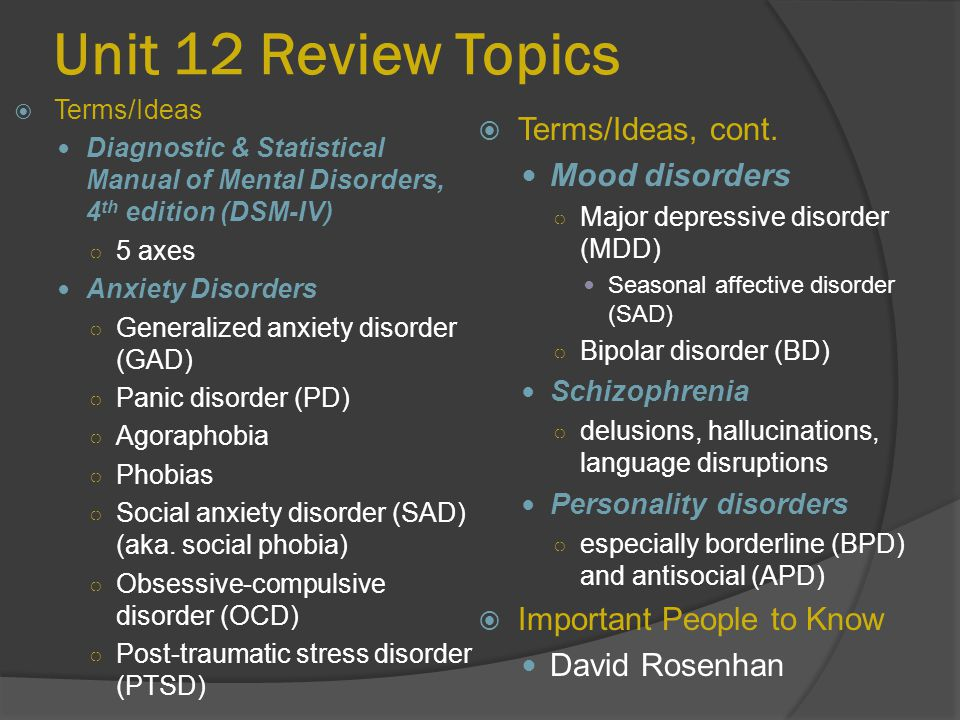 Unit 12 Review Topics Terms/Ideas, cont. Mood disorders