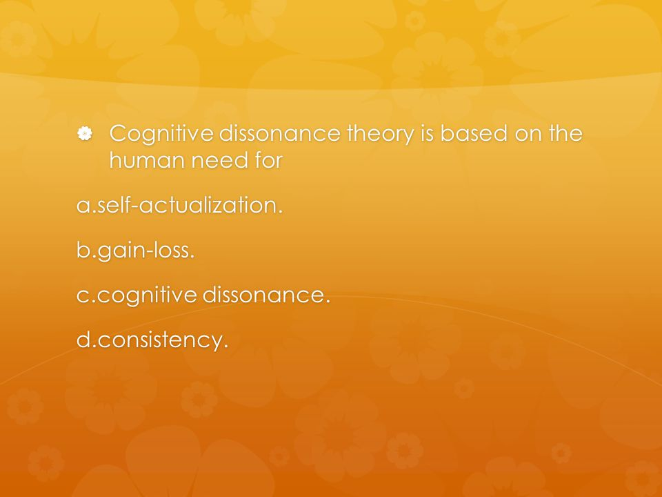 Cognitive dissonance theory is based on the human need for