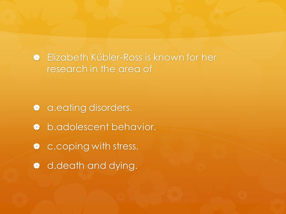 Elizabeth Kübler-Ross is known for her research in the area of